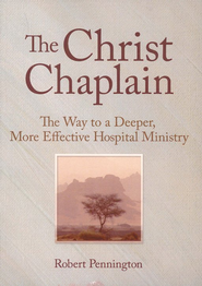 The Christ Chaplain: The Way to a Deeper, More Effective Hospital Ministry  -     By: Robert Pennington