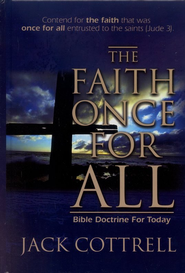 The Faith Once For All: Bible Doctrine for Today  -     By: Jack Cottrell