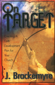 On Target: Creating A Faith Development Plan for Your Church  -     By: J. Brackemyre