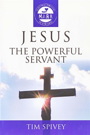 Jesus: The Powerful Servant: Mark  -              By: Tim Spivey