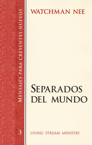 Mensajes para Nuevos Creyentes #3: Separados del Mundo  (New Believer's Series #3: Separation from the World)  -     By: Watchman Nee