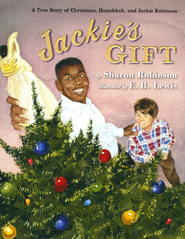Jackie's Gift: A True Story of Christmas, Hanukkah, and Jackie Robinson  -              By: Sharon Robinson                   Illustrated By: E.B. Lewis