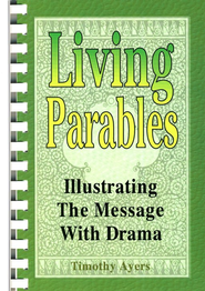 Living Parables: Illustrating the Message with Drama   -     By: Timothy Ayers