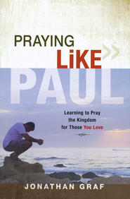Praying Like Paul: Learning to Pray the Kingdom for Those you Love  -     By: Jonathan Graf