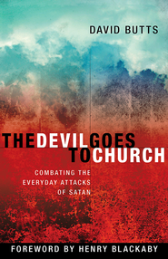 The Devil Goes to Church: Combating the Everyday Attacks of Satan  -     By: David Butts
