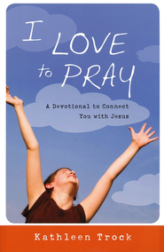 I Love to Pray: A Devotional to Connect You with Jesus  -     By: Kathleen Trock