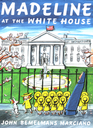 Madeline in the White House  -     By: John Bemelmans Marciano