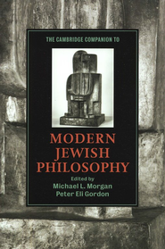 The Cambridge Companion to Modern Jewish Philosophy  -     By: Michael L. Morgan, Peter Eli Gordon