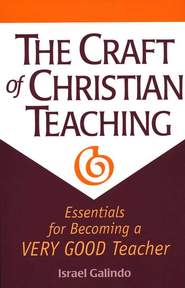 The Craft of Christian Teaching: Essentials for Essentials for Becoming a Very Good Teacher  -     By: Israel Galindo