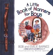 A Little Book of Manners for Boys: A Game Plan for  Getting Along With Others  -     By: Bob Barnes, Emilie Barnes