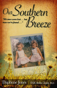 Our Southern Breeze: We Once Were Lost . . . But Now Were Found  -              By: Daphene Jones, Andrea Taylor