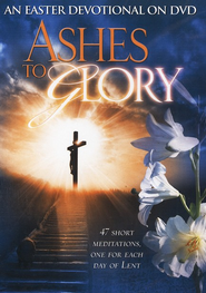 Ashes to Glory: An Easter Devotional on DVD   -