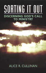 Sorting It Out: Discerning God's Call To Ministry   -     By: Alice R. Cullinan