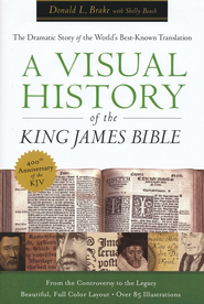 A Visual History of the King James Bible: The Dramatic Tale of the World's Best-Known Translation  -              By: Donald L. Brake, Shelly Beach