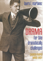 Drama for the Dramatically Challenged   -     By: Laura L. Martinez