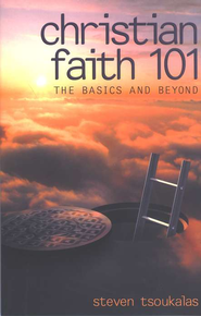 Christian Faith 101: Basics and Beyond    -              By: Steven Tsoukalas