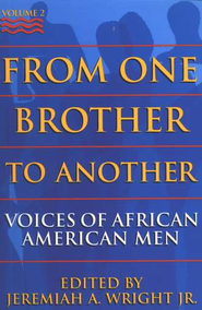 From One Brother to Another, Volume 2: Voices of African American Men  -     By: Jeremiah A. Wright Jr.