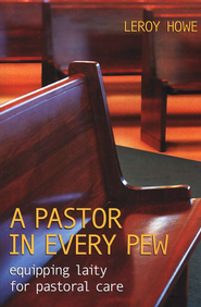 A Pastor in Every Pew: Equipping Laity for Pastoral  Care  -     By: Leroy Howe