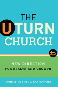 The U-Turn Church: New Direction for Health and Growth  -              By: Kevin G. Harney, Bob Bouwer