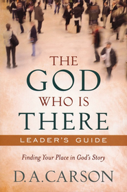 God Who Is There Leader's Guide: Finding Your Place in God's Story - Slightly Imperfect  -