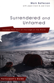 Surrendered and Untamed Participant's Guide   -              By: Mark Batterson, Jason Clark, Joel Clark