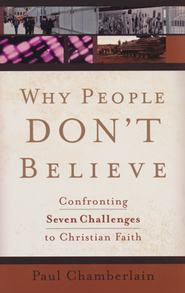 Why People Don't Believe: Confronting Seven Challenges to the Christian Faith  -     By: Paul Chamberlain