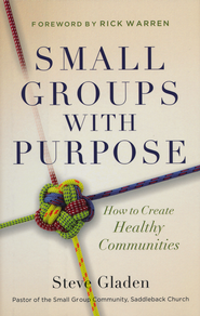 Small Groups with Purpose: How to Create Healthy Communities  -              By: Steve M. Gladen