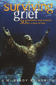 Surviving Grief: 30 Questions and Answers for a Time of Loss  -     By: A.M. Brady Reinsmith