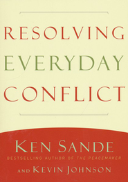 Resolving Everyday Conflict  -              By: Ken Sande, Kevin Johnson
