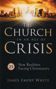 The Church in an Age of Crisis: 25 New Realities Facing Christianity  -              By: James Emery White