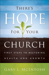 There's Hope for Your Church: First Steps to Restoring Health and Growth  -              By: Gary L. McIntosh