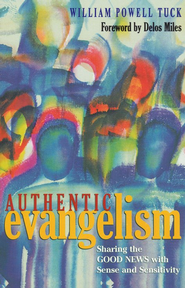 Authentic Evangelism: Sharing the Good News with Sense and Sensitivity  -     By: William Powell Tuck