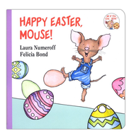 Happy Easter, Mouse!  -     By: Laura Numeroff     Illustrated By: Felicia Bond