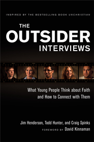 The Outsider Interviews: A New Generation Speaks Out on Christianity  -              By: Jim Henderson, Todd Hunter, Craig Spinks