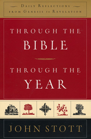 Through the Bible, Through the Year: Daily Reflections from Genesis to Revelation  -     By: John Stott