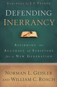 Defending Inerrancy: Affirming the Accuracy of Scripture for a New Generation  -              By: Norman L. Geisler, William C. Roach