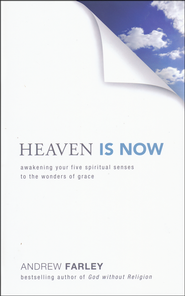 Heaven Is Now: Awakening Your Five Spiritual Senses to the Wonders of Grace  -              By: Andrew Farley