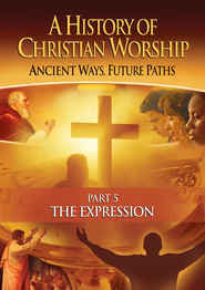A History of Christian Worship, Part 5: The Expression   -