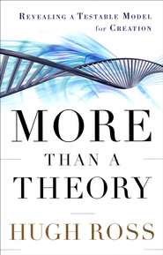 More Than a Theory: Revealing a Testable Model for Creation  -              By: Hugh Ross