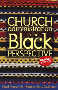Church Administration in the Black Perspective Revised Edition  -     By: Flyod Massey, Samuel Berry McKinney