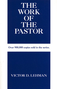The Work of the Pastor   -     By: Victor D. Lehman