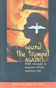 Sound the Trumpet Again!: More Messages to Empower African American Men  -     Edited By: Darryl D. Sims     By: Edited by Darryl D. Sims