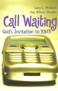 Call Waiting: God's Invitation to Youth   -     By: Larry L. McSwain, Kay Wilson Shurden