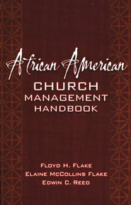 African American Church Management Handbook   -              By: Floyd H. Flake, Elaine McCollins Flake, Edwin C. Reed