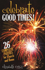 Celebrate Good Times! 26 Complete Parties for Church and Home  -     By: Elizabeth Crisci