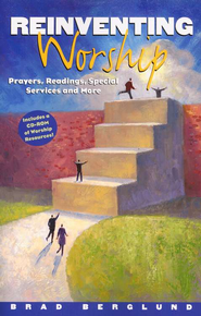 Reinventing Worship: Prayers, Readings, Special Services, and More--Book and CD-ROM  -     By: Brad Berglund