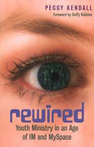 Rewired: Youth Ministry in an Age of IM and MySpace  -     By: Peggy Kendall