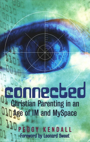 Connected: Christian Parenting in an Age of IM and MySpace  -              By: Peggy Kendall