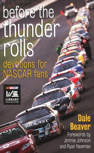 Before the Thunder Rolls: Devotions for NASCAR Fans  -              By: Dale Beaver
