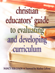 Christian Educators' Guide to Evaluating and Developing Curriculum  -     By: Nancy Ferguson